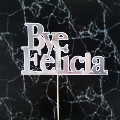 """Bye Felicia"" Silver and White Cake Topper – Gold – Rose Gold"